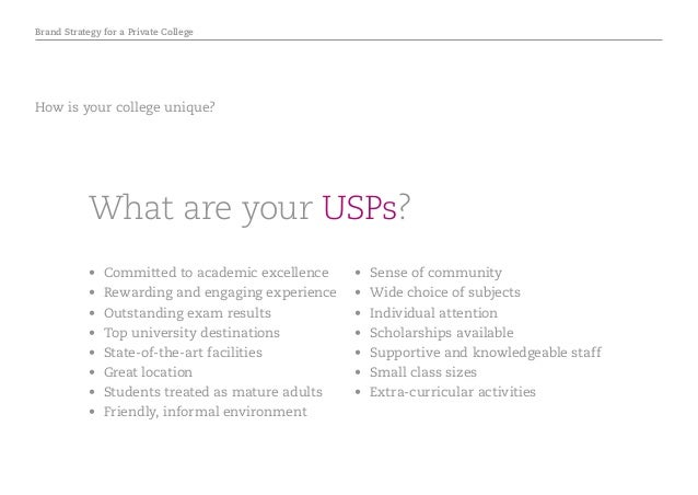 Brand Strategy for a Private College What are your USPs? • Committed to academic excellence • Rewarding and engaging exp...