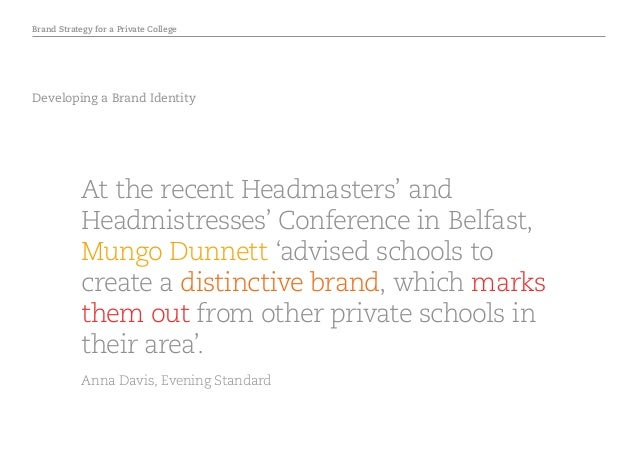 Brand Strategy for a Private College Developing a Brand Identity At the recent Headmasters' and Headmistresses' Conference...