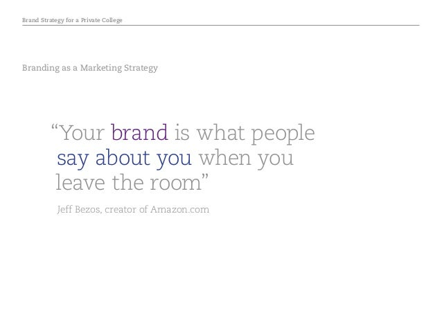 """Brand Strategy for a Private College Branding as a Marketing Strategy """"Your brand is what people say about you when you le..."""