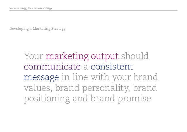 Brand Strategy for a Private College Developing a Marketing Strategy Your marketing output should communicate a consistent...