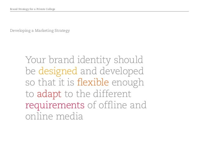 Brand Strategy for a Private College Developing a Marketing Strategy Your brand identity should be designed and developed ...