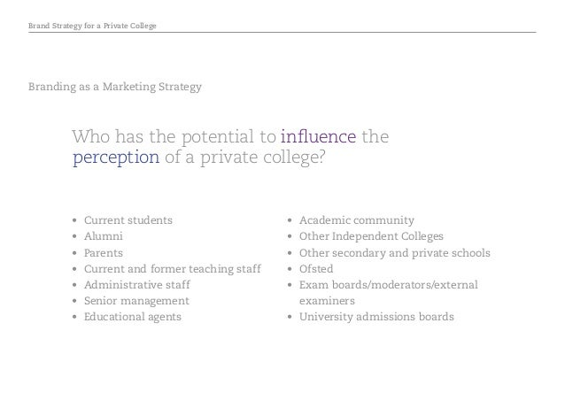 Brand Strategy for a Private College Branding as a Marketing Strategy Who has the potential to influence the perception of...
