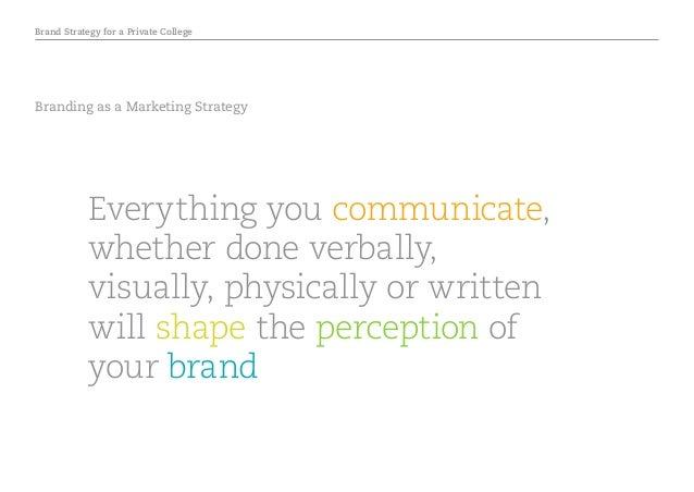 Brand Strategy for a Private College Branding as a Marketing Strategy Everything you communicate, whether done verbally, v...