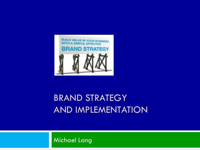 BRAND STRATEGYAND IMPLEMENTATIONMichael Lang