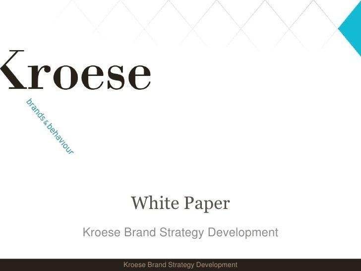 White Paper<br />Kroese Brand Strategy Development<br />