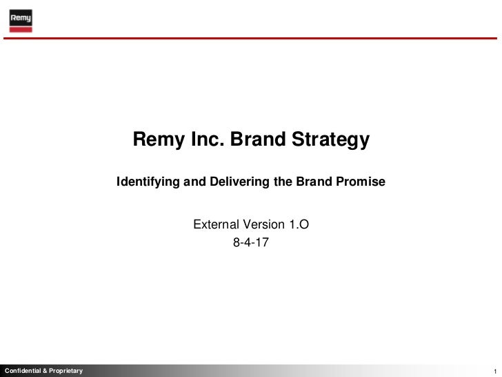Remy Inc. Brand StrategyIdentifying and Delivering the Brand Promise<br />External Version 1.O<br />8-4-17<br />