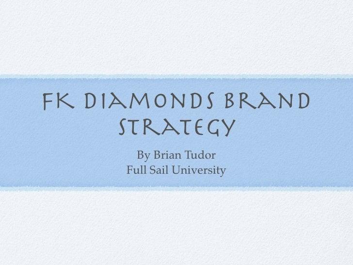 FK Diamonds Brand      Strategy        By Brian Tudor      Full Sail University