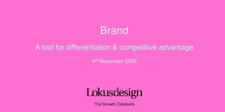 Brand<br />A tool for differentiation & competitive advantage<br />4th November 2009<br />The Growth Catalysts<br />