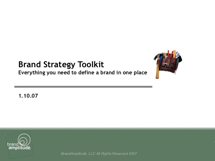 Brand Strategy Toolkit Everything you need to define a brand in one place 1.10.07