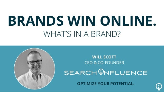 BRANDS WIN ONLINE. WILL SCOTT CEO & CO-FOUNDER OPTIMIZE YOUR POTENTIAL.