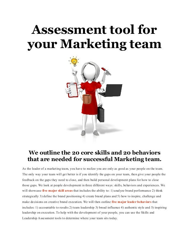 Assessment tool for your Marketing team We outline the 20 core skills and 20 behaviors that are needed for successful Mark...