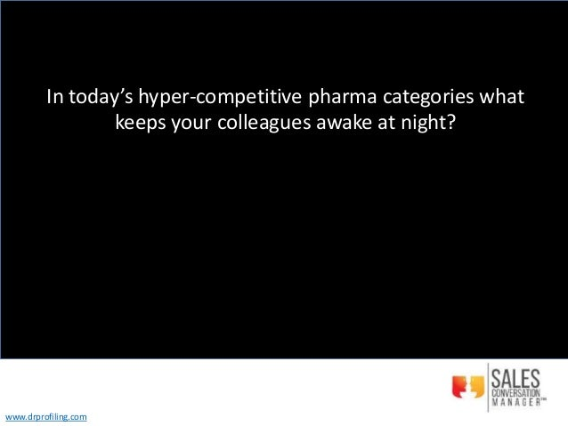 In today's hyper-competitive pharma categories what keeps your colleagues awake at night? www.drprofiling.com