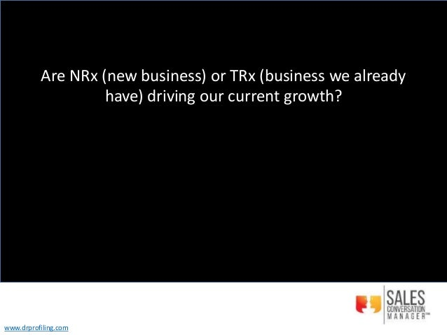 Are NRx (new business) or TRx (business we already have) driving our current growth? www.drprofiling.com