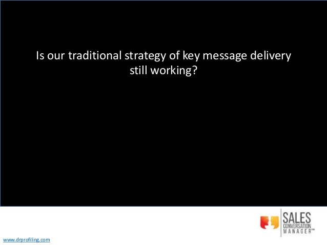 Is our traditional strategy of key message delivery still working? www.drprofiling.com