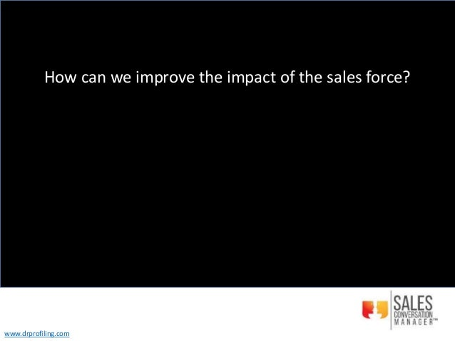 How can we improve the impact of the sales force? www.drprofiling.com