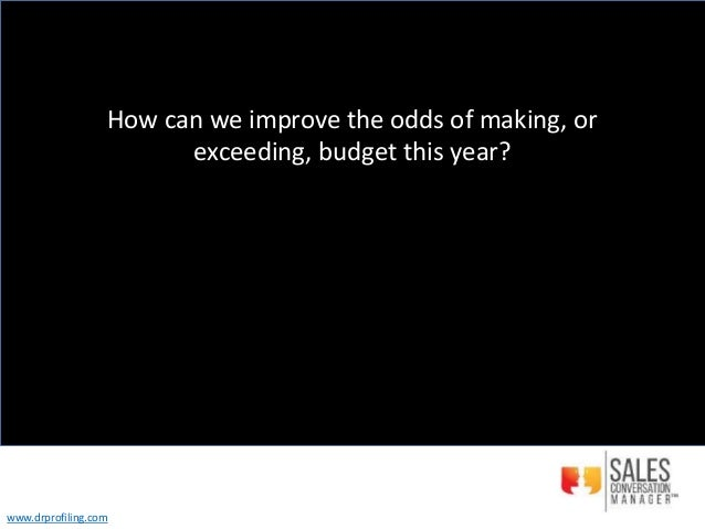 How can we improve the odds of making, or exceeding, budget this year? www.drprofiling.com