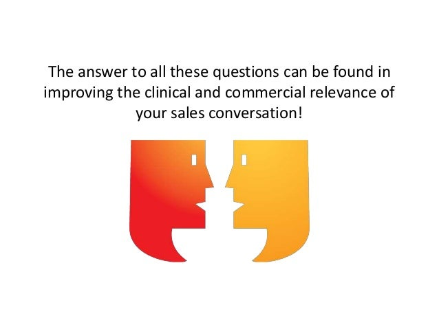 The answer to all these questions can be found in improving the clinical and commercial relevance of your sales conversati...