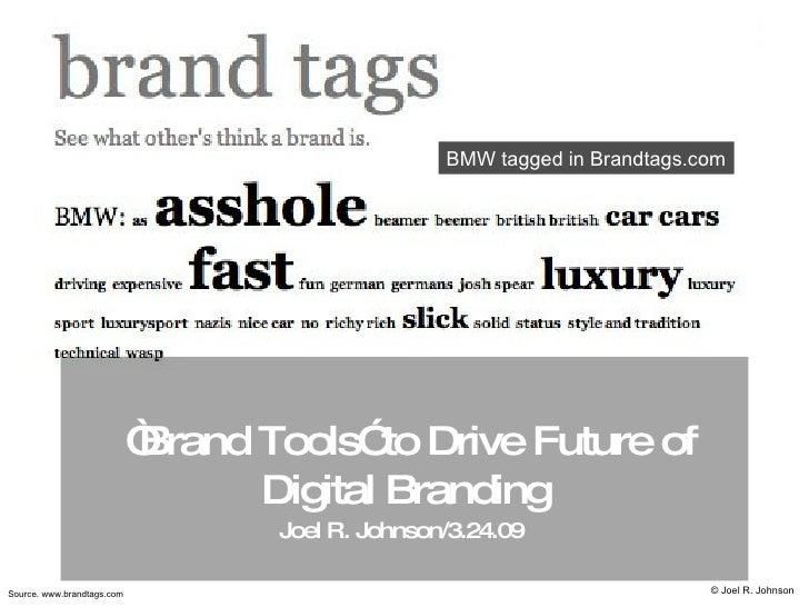 """ Brand Tools"" to Drive Future of Digital Branding Joel R. Johnson/3.24.09   Source. www.brandtags.com © Joel R. Johnson..."