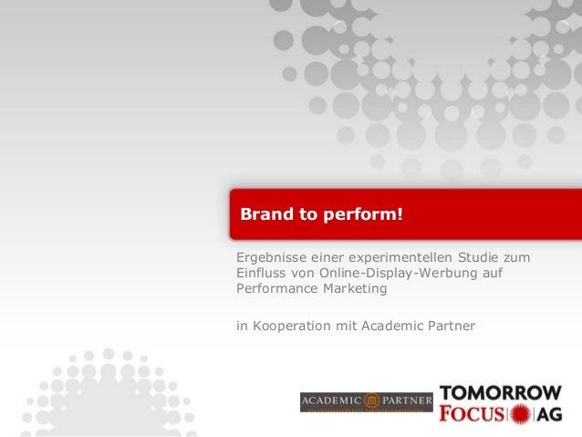 Brand to perform! Ergebnisse einer experimentellen Studie zum Einfluss von Online-Display-Werbung auf Performance Marketin...