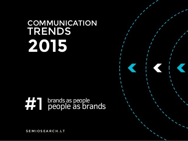 TRENDS COMMUNICATION 2015 #1 brands as people people as brands S E M I O S E A R C H . L T