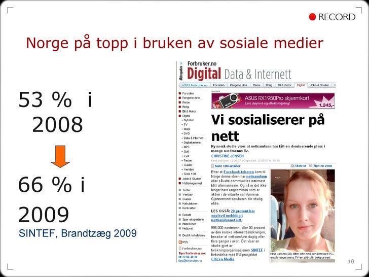 Norge på topp i bruken av sosiale medier <ul><li>53 %  i 2008  </li></ul><ul><li>66 % i  </li></ul><ul><li>2009 </li></ul>...