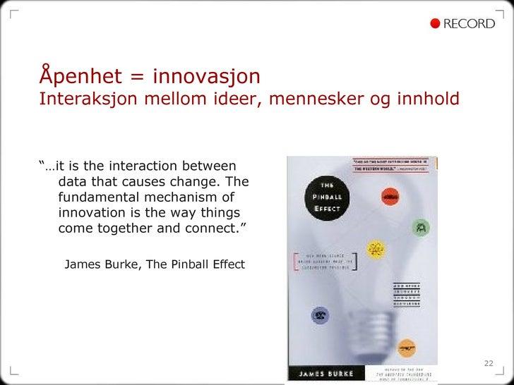 """Åpenhet = innovasjon   Interaksjon mellom ideer, mennesker og innhold <ul><li>""""… it is the interaction between data that c..."""