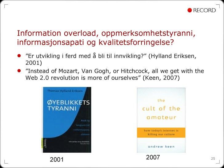 """Information overload, oppmerksomhetstyranni, informasjonsapati og kvalitetsforringelse?  <ul><li>"""" Er utvikling i ferd med..."""