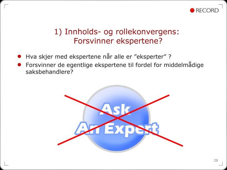 """1) Innholds- og rollekonvergens:  Forsvinner ekspertene? <ul><li>Hva skjer med ekspertene når alle er """"eksperter"""" ?  </li>..."""