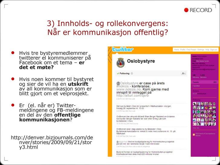 3) Innholds- og rollekonvergens:  Når er kommunikasjon offentlig?  <ul><li>Hvis tre bystyremedlemmer twitterer el kommunis...