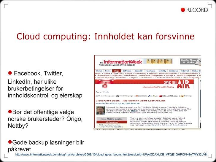 Cloud computing: Innholdet kan forsvinne http://www.informationweek.com/blog/main/archives/2009/10/cloud_goes_boom.html;js...