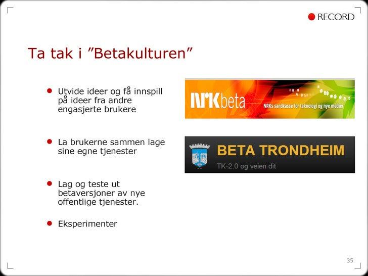 """Ta tak i """"Betakulturen""""  <ul><ul><li>Utvide ideer og få innspill på ideer fra andre engasjerte brukere </li></ul></ul><ul>..."""