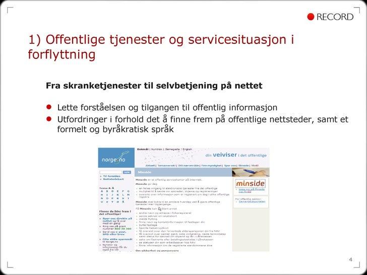 1) Offentlige tjenester og servicesituasjon i forflyttning <ul><ul><li>Fra skranketjenester til selvbetjening på nettet </...