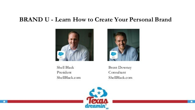 BRAND U - Learn How to Create Your Personal Brand Shell Black President ShellBlack.com Brent Downey Consultant ShellBlack....