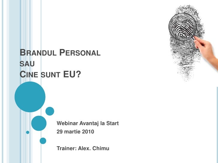 Brandul PersonalsauCine sunt EU?<br />Webinar Avantaj la Start<br />29 martie2010<br />Trainer: Alex. Chimu<br />