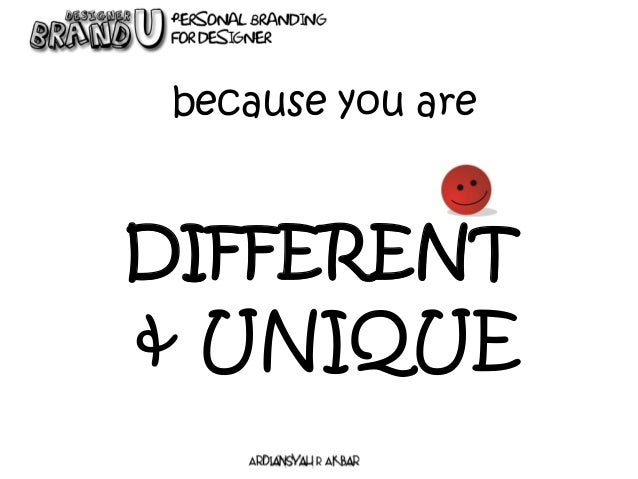 because you are DIFFERENT & UNIQUE