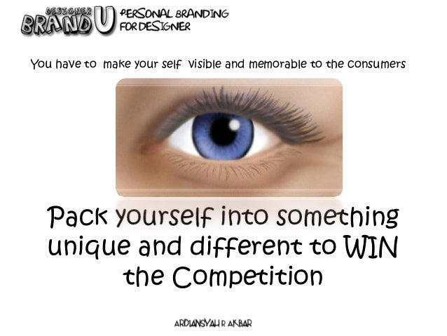 Pack yourself into something unique and different to WIN the Competition You have to make your self visible and memorable ...