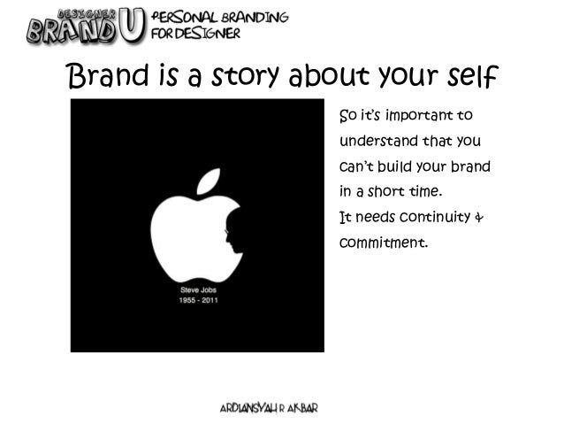 Brand is a story about your self So it's important to understand that you can't build your brand in a short time. It needs...