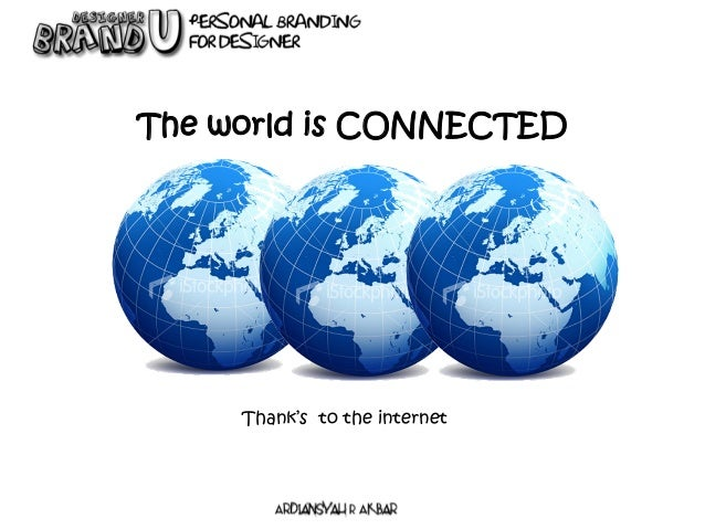 The world is CONNECTED Thank's to the internet