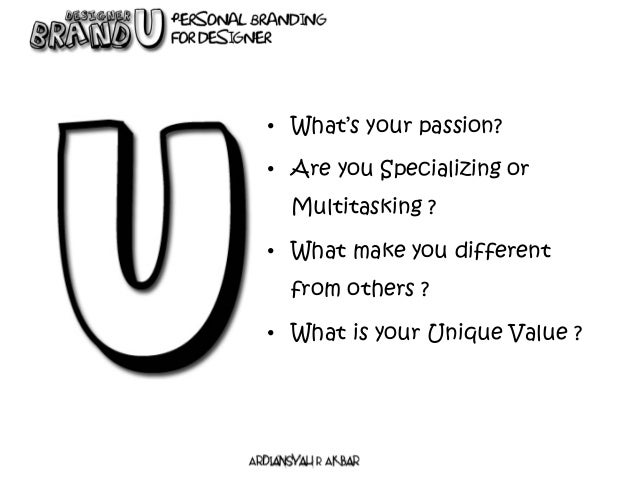 • What's your passion? • Are you Specializing or Multitasking ? • What make you different from others ? • What is your Uni...