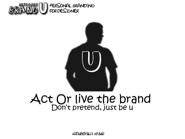 Act Or live the brand Don't pretend, just be u