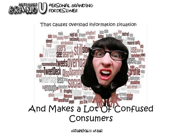 That causes overload information situation And Makes a Lot Of Confused Consumers