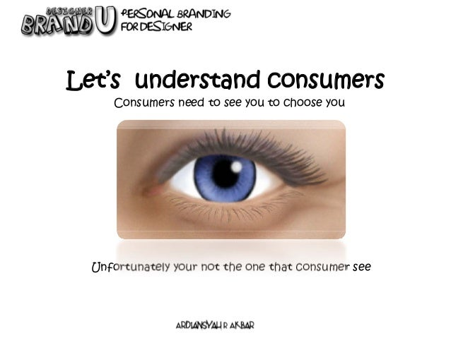 Let's understand consumers Consumers need to see you to choose you Unfortunately your not the one that consumer see