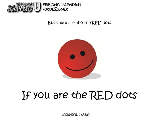 If you are the RED dots But there are also the RED dots