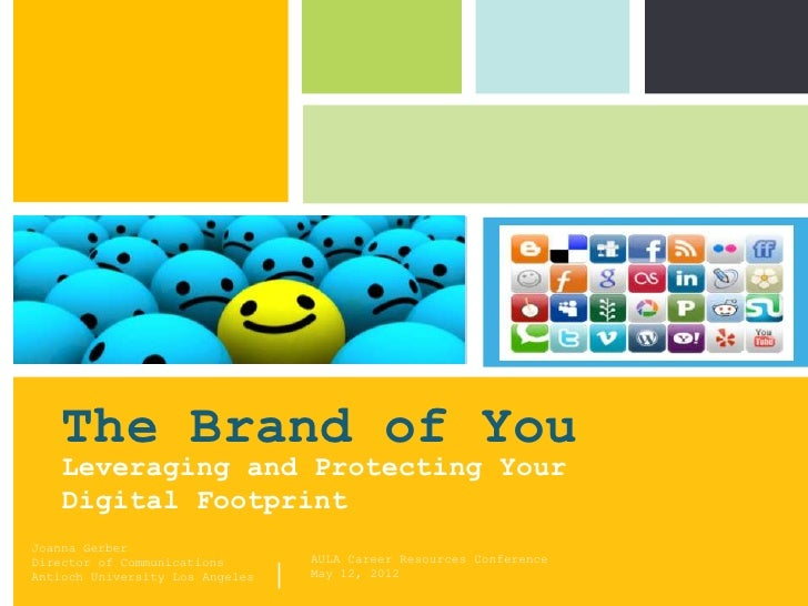 The Brand of You    Leveraging and Protecting Your    Digital FootprintJoanna Gerber                                      ...