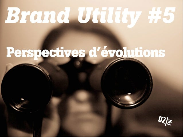 Brand Utility #5 Perspectives d'évolutions