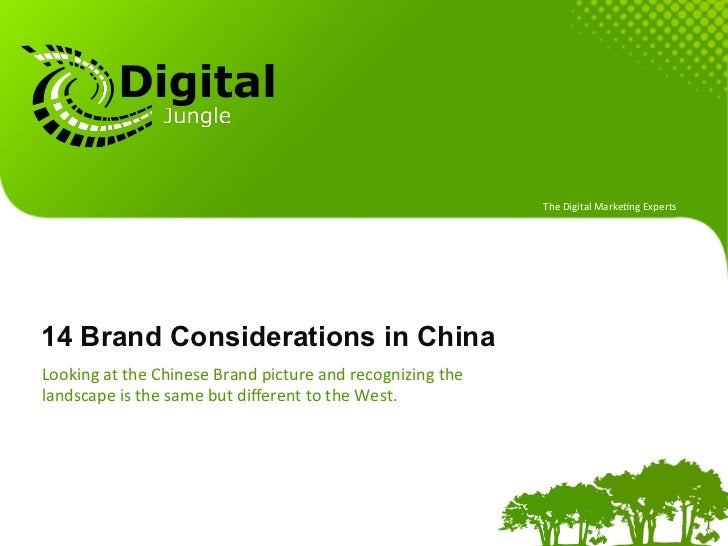 The Digital Marke.ng Experts 14 Brand Considerations in ChinaLooking at the Chinese Brand picture and...