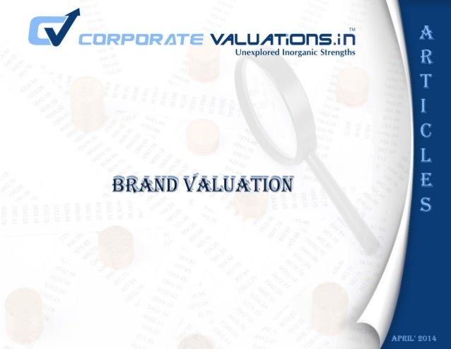 """Brand Valuation """"If this business were split up, I would give you the land and bricks and mortar, and I would take the bra..."""