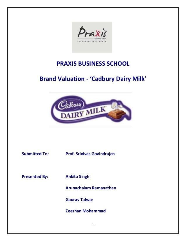 PRAXIS BUSINESS SCHOOL        Brand Valuation - 'Cadbury Dairy Milk'Submitted To:     Prof. Srinivas GovindrajanPresented ...