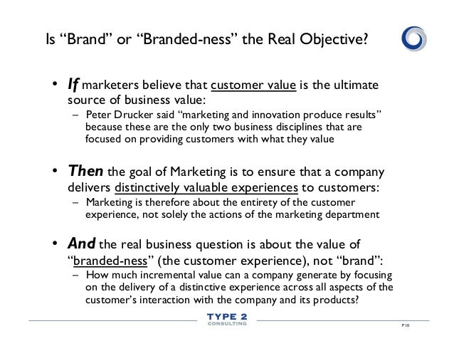 """Is """"Brand"""" or """"Branded-ness"""" the Real Objective? • If marketers believe that customer value is the ultimate source of bus..."""