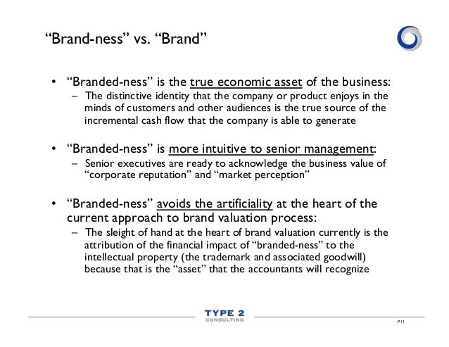 """""""Brand-ness"""" vs. """"Brand"""" • """"Branded-ness"""" is the true economic asset of the business: – The distinctive identity that th..."""